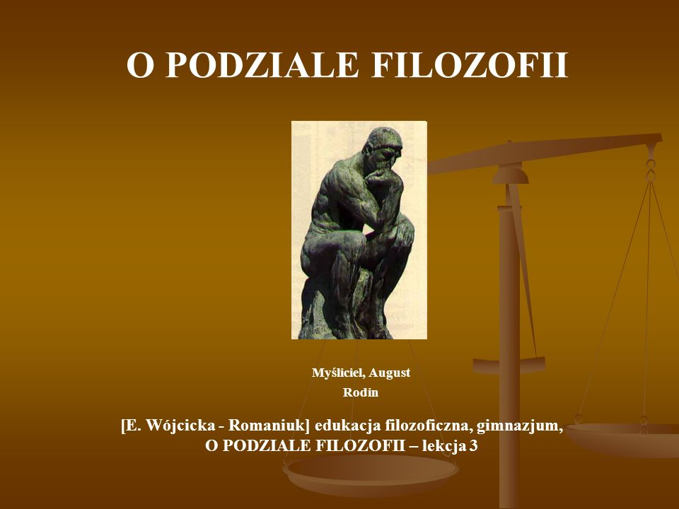O PODZIALE FILOZOFII Myśliciel, August Rodin. [E. Wójcicka - Romaniuk] edukacja filozoficzna, gimnazjum,